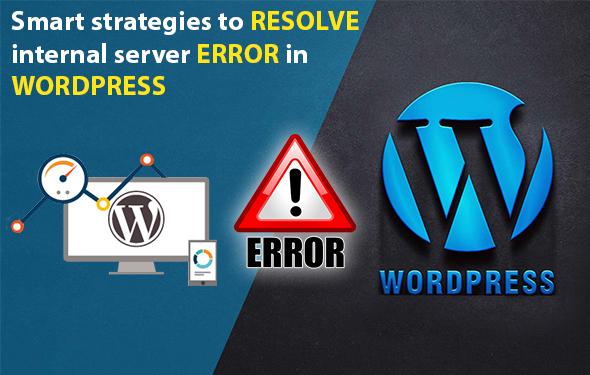 Smart strategies to resolve internal server error in WordPress