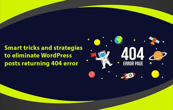 Smart tricks and strategies to eliminate WordPress posts return 404 error