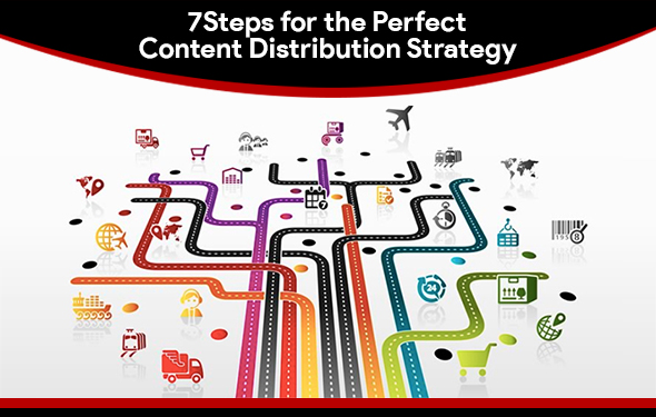 7Steps for the Perfect Content Distribution Strategy