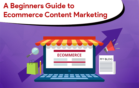 A Beginners Guide to Ecommerce Content Marketing