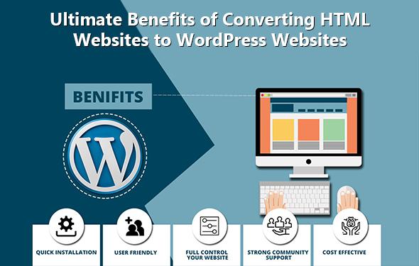 Ultimate Benefits of Converting HTML Websites to WordPress Websites