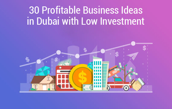 30 Profitable Business Ideas in Dubai with Low Investment