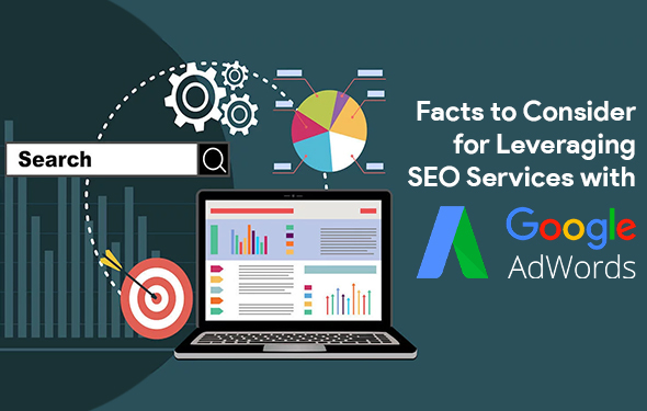 Facts to Consider for Leveraging SEO Services with Google AdWords