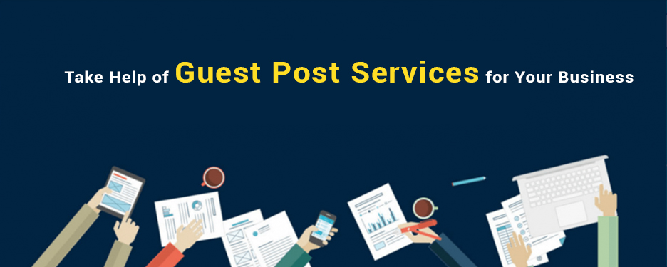 Take Help of Guest Post Services for Your Business
