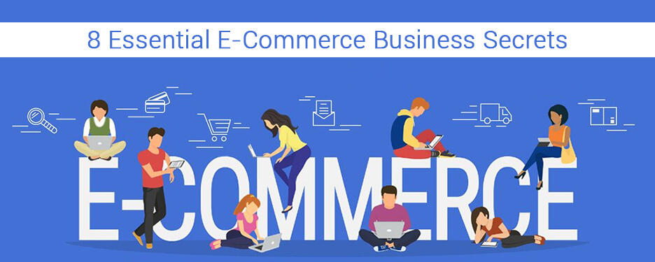 8 Essential E-Commerce Business Secrets